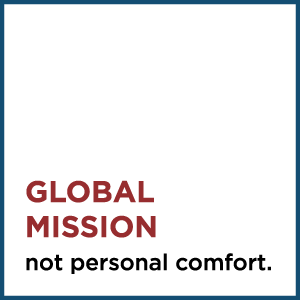 Global Mission, not personal comfort.